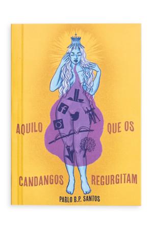 LIVRO | AQUILO QUE OS CANDANGOS REGURGITAM